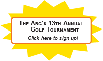 The Arc's 13th Annual      Golf Tournament    Click here to sign up!